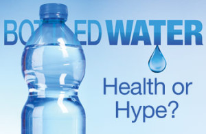 Bottled Water- Health or Hype
